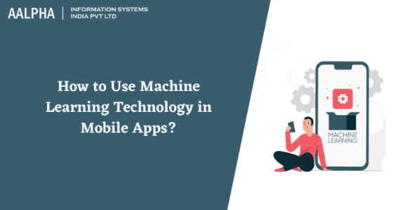 How to Use Machine Learning Technology in Mobile Apps?