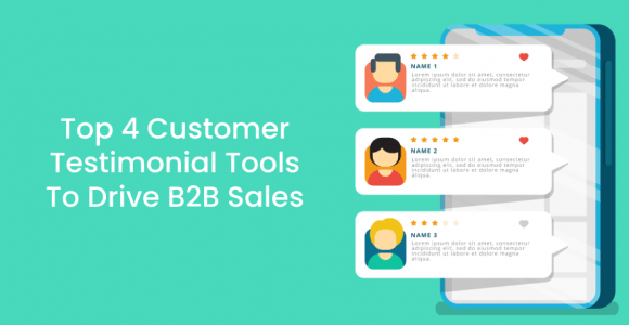 Top 4 Customer Testimonial Tools To Drive B2B Sales