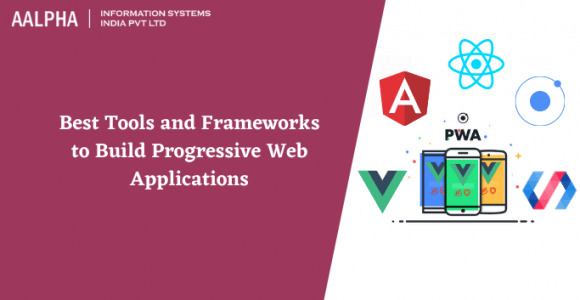 Best Tools and Frameworks to Build Progressive Web Applications