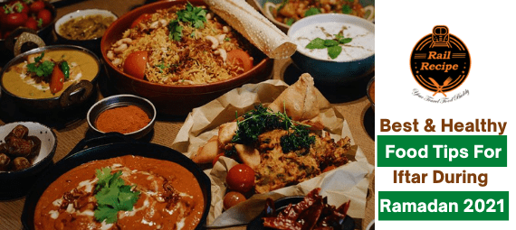 Best & Healthy Food Tips for Iftar During Ramadan 2021