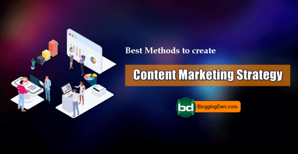 10 Best Methods to create Content Marketing Strategy in 2021