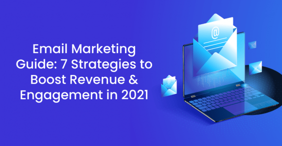 Email Marketing Guide: 7 Strategies to Boost Revenue & Engagement in 2021