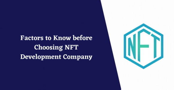 Factors to Know before Choosing NFT Development Company