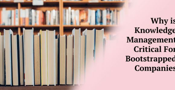 Why is Knowledge Management Critical For Bootstrapped Companies