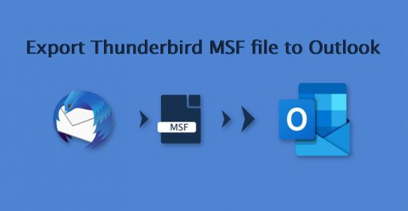 How to Export Thunderbird MSF to Outlook 2019, 2016 & others?