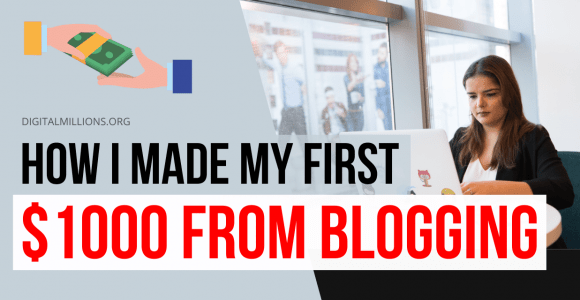 How I Made My First $1000 Blogging Starting from Scratch.