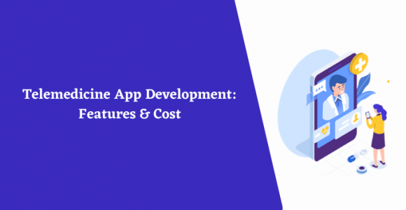 Telemedicine App Development – Features & Cost
