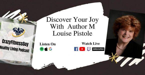 CrazyFitnessGuy™ Discover Your Joy With M Louise Pistole