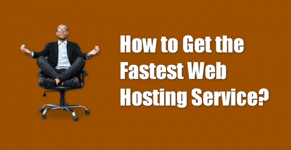 Why and How to Get Fastest Web Hosting Service in 2020?