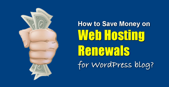 How to Save Money on Web Hosting Renewals for WordPress blog?