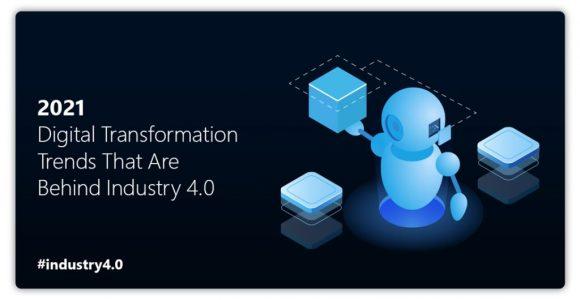2021 Digital Transformation Trends That Are Behind Industry 4.0