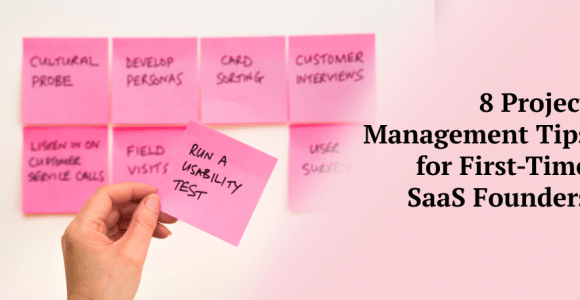 8 Project Management Tips for First-Time SaaS Founders