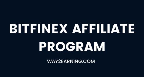 Bitfinex Affiliate Program: Join And Earn Unlimited Cash