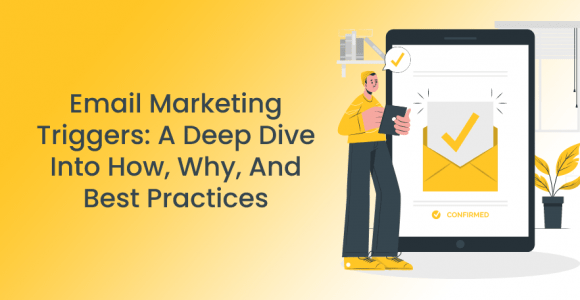 Email Marketing Triggers: A Deep Dive Into How, Why, And Best Practices