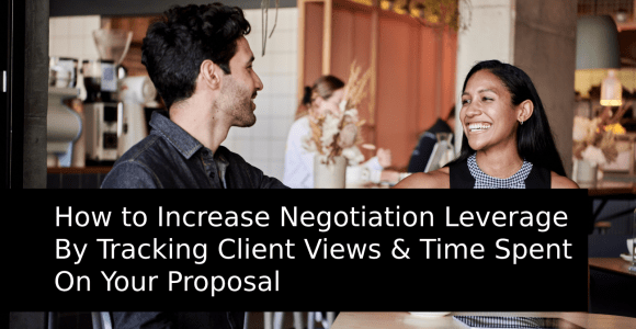 How to Increase Negotiation Leverage By Tracking Views & Time Spent On Proposal