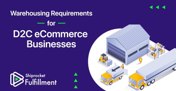 What are the Warehousing Requirements for D2C eCommerce Businesses? – Shiprocket Fulfillment