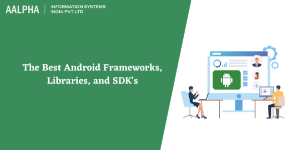The Best Android Frameworks, Libraries, and SDK's