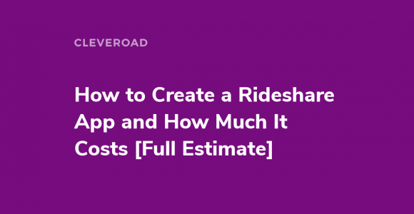 How to Make a Rideshare App [Full Cost Estimate]