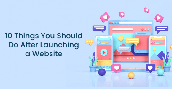 10 Things You Should Do After Launching a Website