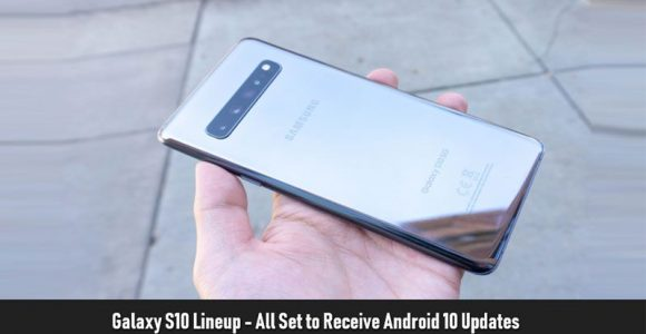 Galaxy S10 lineup – all set to receiver Android 10 updates