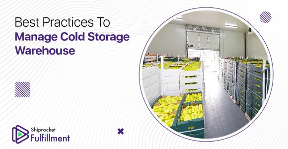 Best Practices To Manage Cold Storage Warehouse – Shiprocket Fulfillment