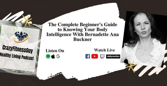The Complete Beginner's Guide to Knowing Your Body Intelligence With Bernadette Ana Buckner – CrazyFitnessGuy™