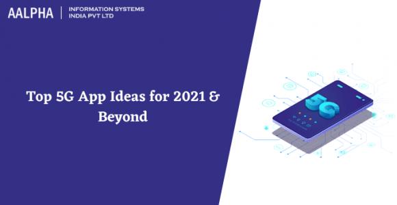 Top 5G App Ideas for 2021 & Beyond