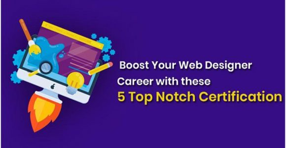 Boost Your Web Designer Career with these 5 Top Notch Certification