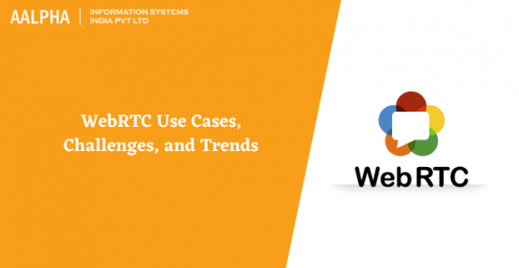 WebRTC Use Cases, Challenges, and Trends
