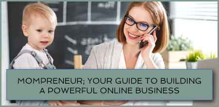 Mompreneur: Your Guide to Building A Powerful Online Business