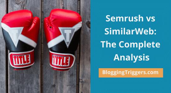 Semrush vs SimilarWeb: The Complete Analysis (2021)