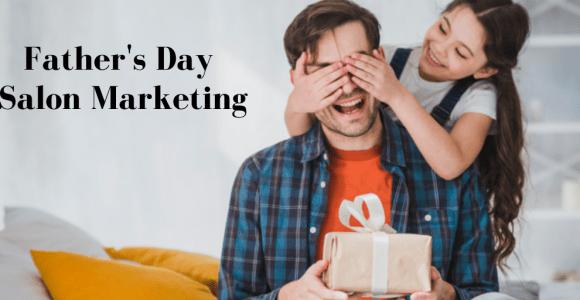Father's Day: 8 Salon & Spa Marketing Tips | Salonist Blogs