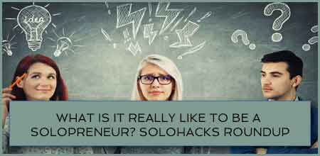 What Is It Really Like To Be A Solopreneur? Solohacks RoundUp