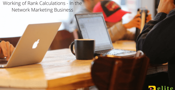 Working of Rank Calculations – In the Network Marketing Business