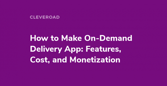 How to Build an On-Demand Delivery App and Not to Fail