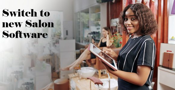 How to Know – It's Time to Make a Switch to new Salon software