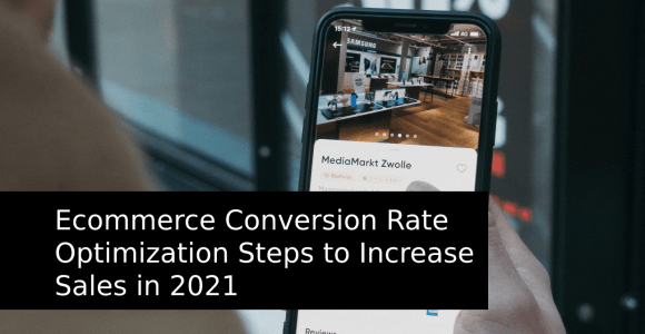 E-commerce Conversion Rate Optimization Steps to Increase Sales in 2021