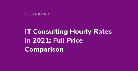 IT Consulting Hourly Rates in 2021: Full Price Comparison