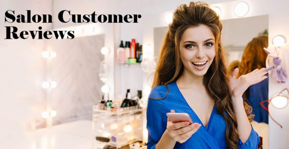 Salon Customers Reviews: 10 tips to Increase Positive Reviews