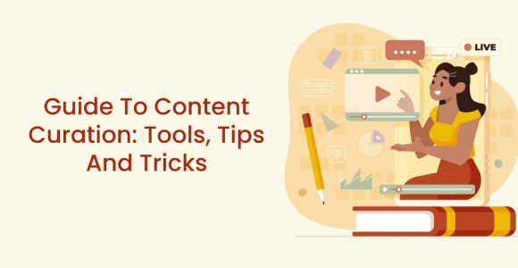 Guide To Content Curation: Tools, Tips And Tricks