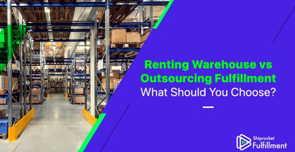 Renting Warehouse Space vs Outsourcing Fulfillment – Which is More Suitable for Your Business? – Shiprocket Fulfillment
