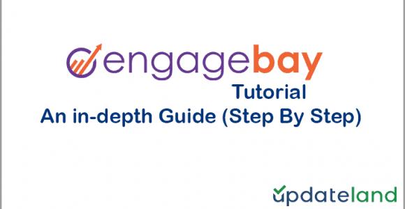 EngageBay Tutorial: An in-depth Guide