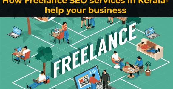 How Freelance Seo Services In Kerala Help Your Business?