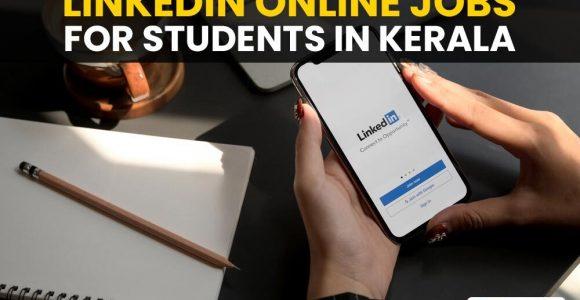 Top Linkedin Online Jobs For Students In Kerala [Tips]