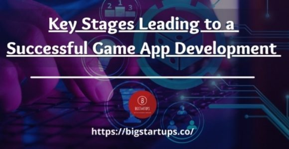 Key Stages Leading to a Successful Game App Development