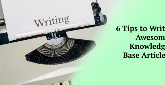 6 Tips to Write Awesome Knowledge Base Articles – Klutch