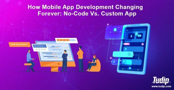 How Mobile App Development Changing Forever: No-Code Vs. Custom App