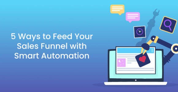 5 Ways to Feed Your Sales Funnel with Smart Automation