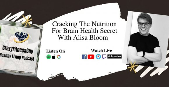 Cracking The Nutrition For Brain Health Secret With Alisa Bloom – CrazyFitnessGuy®