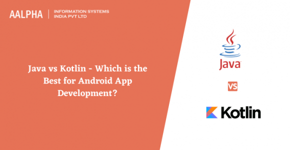 Java vs Kotlin – Which is the Best for Android App Development?